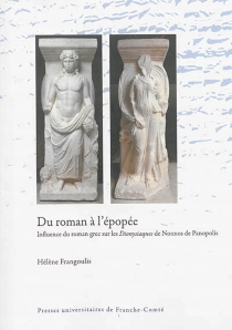 Du roman à l'épopée : influence du roman grec sur les Dionysiaques de Nonnos de Panopolis - HélèneFrangoulis