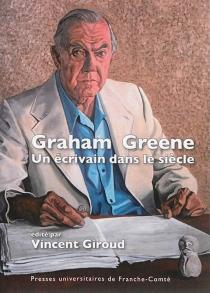 Graham Greene : un écrivain dans le siècle - VincentGiroud