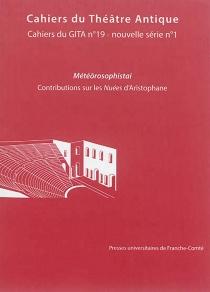 Cahiers du théâtre antique-Cahiers du GITA nouvelle série, n° 1 - Institut des sciences et techniques de l'Antiquité