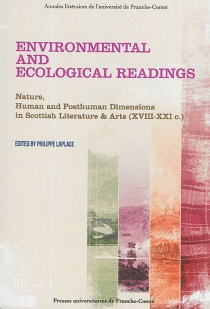 Environmental and ecological readings : nature, human and posthuman dimensions in Scottish literature et arts (XVIII-XXI c.) -
