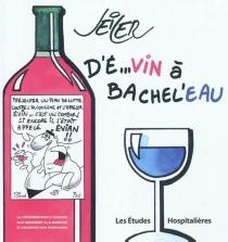 D'É...vin à Bachel'eau - Seiler