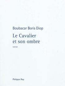 Le cavalier et son ombre - Boubacar BorisDiop