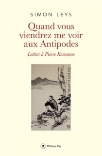 Quand vous viendrez me voir aux antipodes : lettres à Pierre Boncenne - SimonLeys