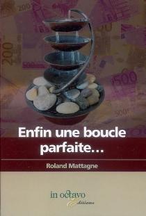 Enfin une boucle parfaite... - RolandMattagne