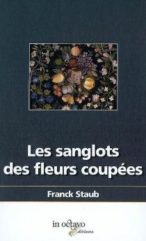 Les sanglots des fleurs coupées - FranckStaub
