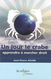 Un jour le crabe apprendra à marcher droit - Jean-PierreAdani
