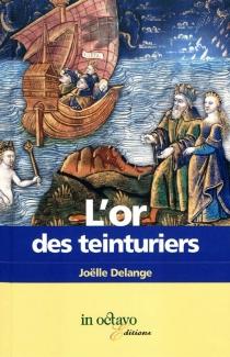L'or des teinturiers - JoëlleDelange
