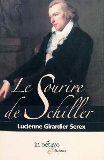 Le sourire de Schiller : histoire d'un tableau de Ludovike Simanoviz, portraitiste au XVIIIe siècle - LucienneGirardier-Serex