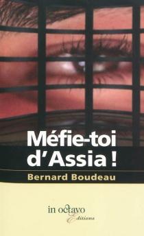 Méfie-toi d'Assia ! - BernardBoudeau