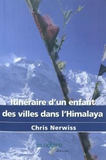 Itinéraire d'un enfant des villes dans l'Himalaya : récit - ChrisNerwiss