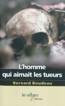 L'homme qui aimait les tueurs - BernardBoudeau
