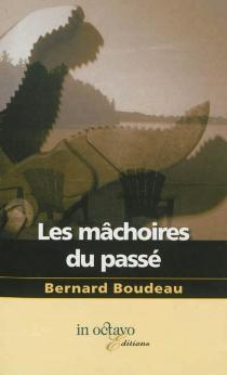 Les mâchoires du passé - BernardBoudeau