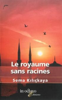 Le royaume sans racines - SemaKiliçkaya