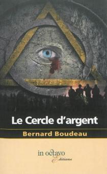 Le Cercle d'argent - BernardBoudeau