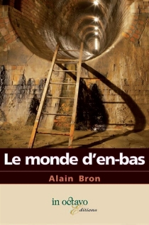 Le monde d'en bas - AlainBron