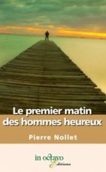 Le premier matin des hommes heureux - PierreNollet