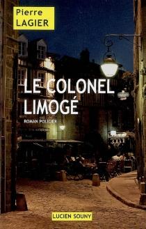 Le colonel limogé : roman policier - PierreLagier