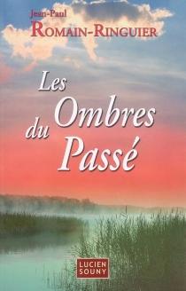 Les ombres du passé - Jean-PaulRomain-Ringuier