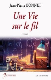 Une vie sur le fil - Jean-PierreBonnet