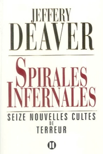 Spirales infernales : seize nouvelles cultes de terreur - JefferyDeaver