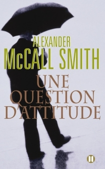 Une question d'attitude - Alexander McCall Smith