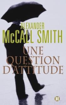 Une question d'attitude - AlexanderMcCall Smith