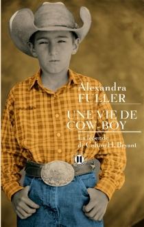 Une vie de cow-boy : la légende de Colton H. Bryant : récit - AlexandraFuller