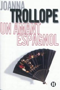 Un amant espagnol - JoannaTrollope