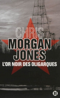 L'or noir des oligarques - Chris Morgan Jones