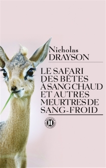 Le safari des bêtes à sang chaud et autres meurtres de sang-froid - NicholasDrayson