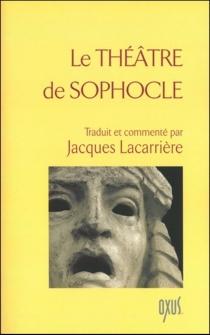 Le théâtre de Sophocle - Sophocle