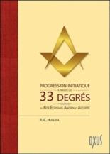 Progression initiatique à travers les 33 degrés du rite écossais ancien et accepté - R.-C.Huqlosa
