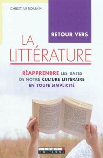 Retour vers la littérature : réapprendre les bases de notre culture littéraire en toute simplicité - ChristianRomain