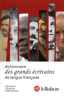 Le Robert des grands écrivains de langue française -