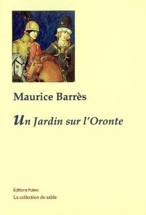 Un jardin sur l'Oronte - MauriceBarrès