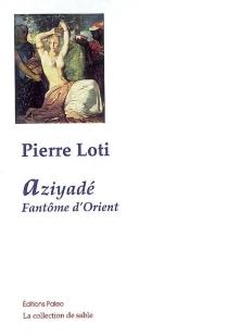 Aziyadé| Suivi de Fantôme d'Orient - PierreLoti