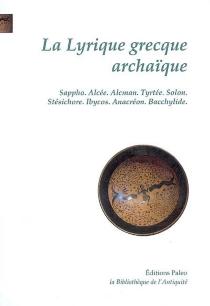 La lyrique grecque archaïque, VIIe-VIe siècles -
