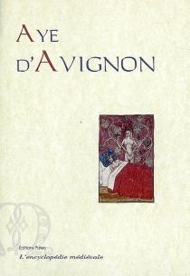 Aye d'Avignon : chanson de geste du cycle des barons révoltés : texte en ancien français, manuscrit 2170 f.fr. BNF -