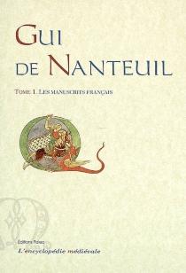 Gui de Nanteuil : chanson de geste   Volume 1, Manuscrits français -