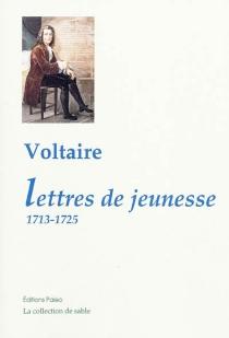 Lettres de jeunesse : 1713-1725 - Voltaire