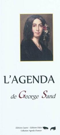 L'agenda de George Sand : 1804-1876 : les jours de l'année qui ont marqué la vie de George Sand -
