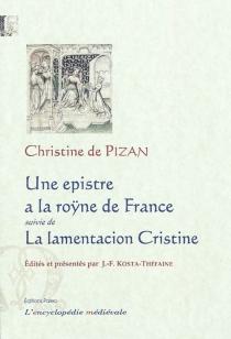 Une epistre a la roÿne de France : manuscrit Paris, B.n.f. fr. 580| Suivi de La lamentacion Cristine : manuscrit Paris, B.n.f. fr. 24864 - Christine de Pisan