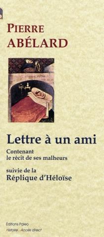 Lettre à un ami| Suivi de Réplique d'Héloïse à cette lettre - PierreAbélard