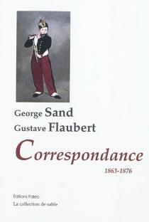 George Sand, Gustave Flaubert : correspondance 1863-1876 - GustaveFlaubert