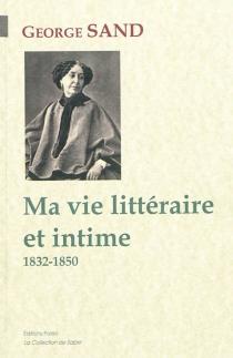 Ma vie littéraire et intime : 1832-1850 - GeorgeSand