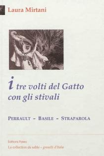 I tre volti del Gatto con gli stivali : Perrault, Basile, Straparola - LauraMirtani