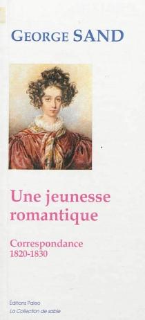 Une jeunesse romantique : correspondance, 1820-1830 - GeorgeSand