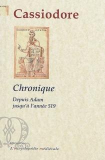 Chronique : depuis Adam jusqu'à l'an 519 apr. J.-C. - Cassiodore