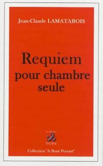 Requiem pour une chambre seule - Jean-ClaudeLamatabois