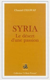 Syria, le désert d'une passion - ChantalChawaf